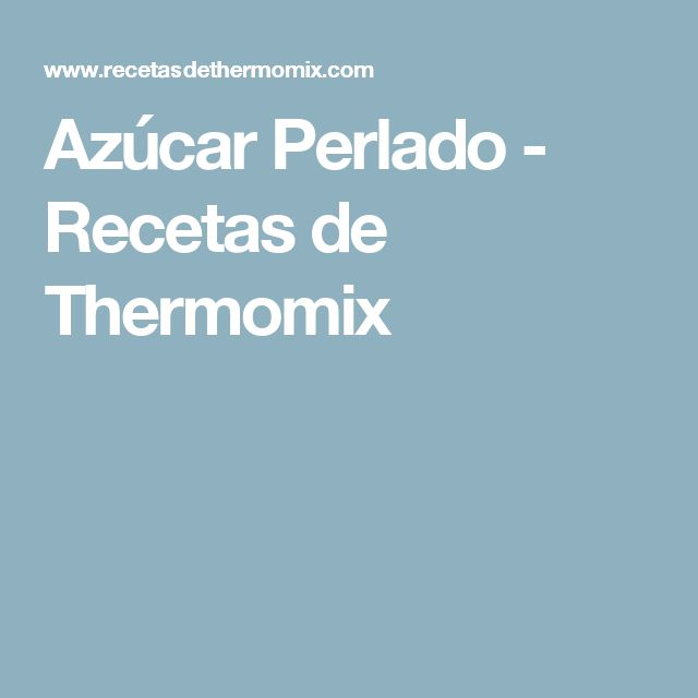Azúcar Perlado - Recetas de Thermomix