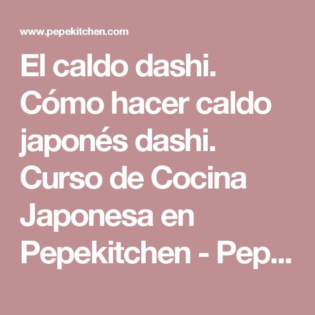 El caldo dashi. Cómo hacer caldo japonés dashi. Curso de Cocina Japonesa en Pepekitchen - Pepekitchen