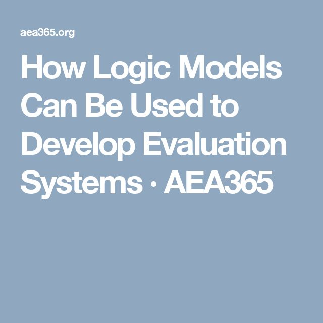 How Logic Models Can Be Used to Develop Evaluation Systems ·  AEA365