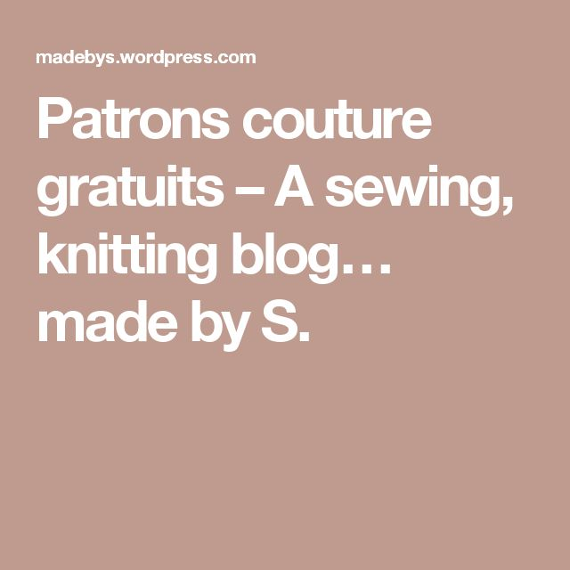 Patrons couture gratuits – A sewing, knitting blog… made by S.