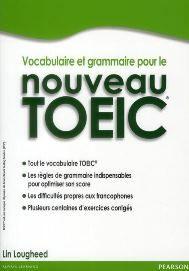 LOUGHEED, Lin. Vocabulaire et grammaire pour le nouveau TOEIC (2011). Cote : A TOE