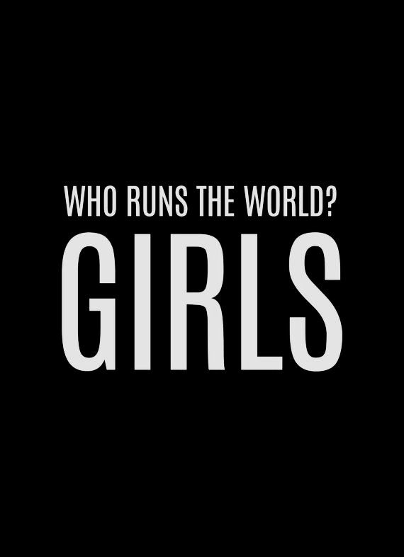 "Lightbox quote for the ladies ""Who runs the world? Girls"""