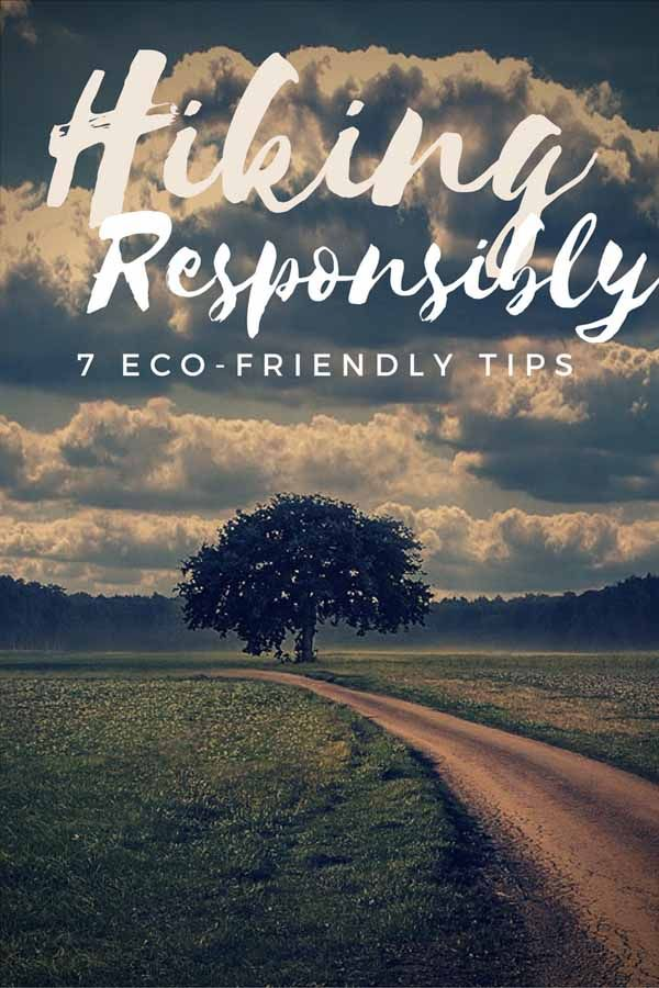 7 responsible hiking tips to help you plan your next outdoor adventure and respect our planet! #responsibletravel #hiking #ecofriendly