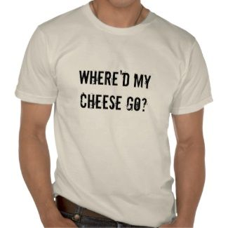 Where'd My Cheese Go Tee Shirt