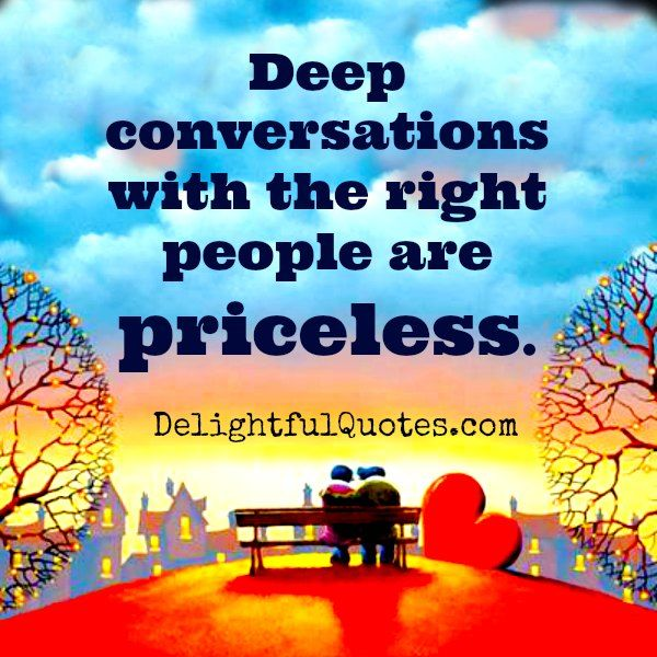 Deep #conversations with the right people are #priceless.