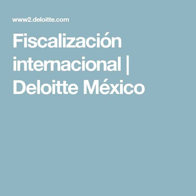 Fiscalización internacional   Deloitte México