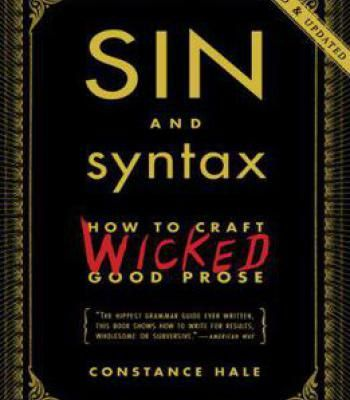 Sin And Syntax: How To Craft Wicked Good Prose PDF