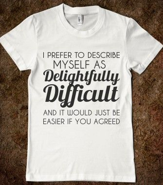 DELIGHTFULLY DIFFICULT - glamfoxx.com - Skreened T-shirts, Organic Shirts, Hoodies, Kids Tees, Baby One-Pieces and Tote Bags