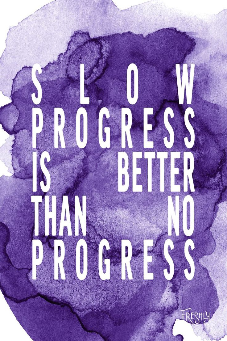 Daily Fitness Motivation: Slow progress is better than no progress. Set goals and work for them. Nothing valuable ever comes easy.