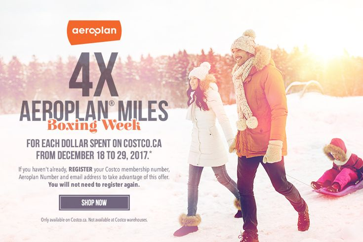 Boxing Week. 4X Aeroplan Miles for each dollar spent on Costco.ca from December 18 to 29, 2017. If you haven't already, register your Costco membership number, Aeroplan Number and email address to take advantage of this offer. You will not need to register again. Only available on Costco.ca. Not available at Costco warehouses. Shop Now.
