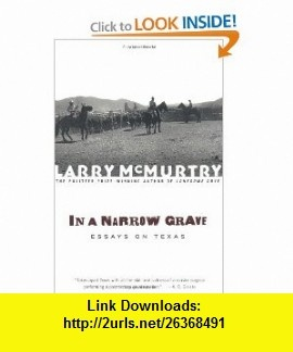 In a Narrow Grave  Essays on Texas (9780684868691) Larry McMurtry , ISBN-10: 0684868695  , ISBN-13: 978-0684868691 ,  , tutorials , pdf , ebook , torrent , downloads , rapidshare , filesonic , hotfile , megaupload , fileserve