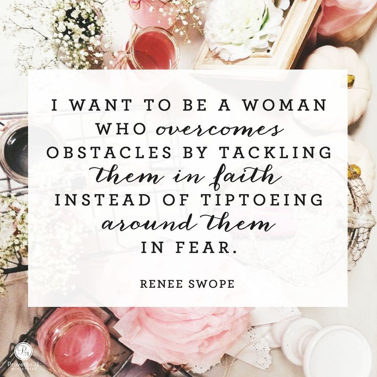 """I want to be a woman who overcomes obstacles by tackling them in faith instead of tiptoeing around them in fear."" - Renee Swope"
