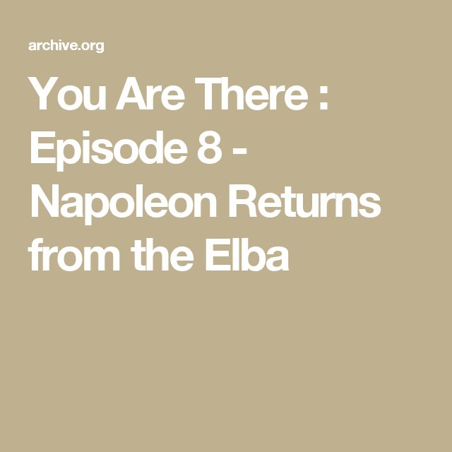 You Are There : Episode 8 - Napoleon Returns from the Elba