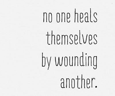 No one heals themselves by wounding another