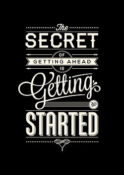 """The secret of getting ahead is getting started."""