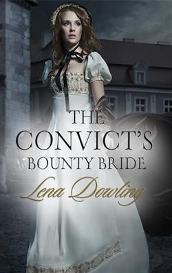 THE CONVICT'S BOUNTY BRIDE  BY LENA DOWLING