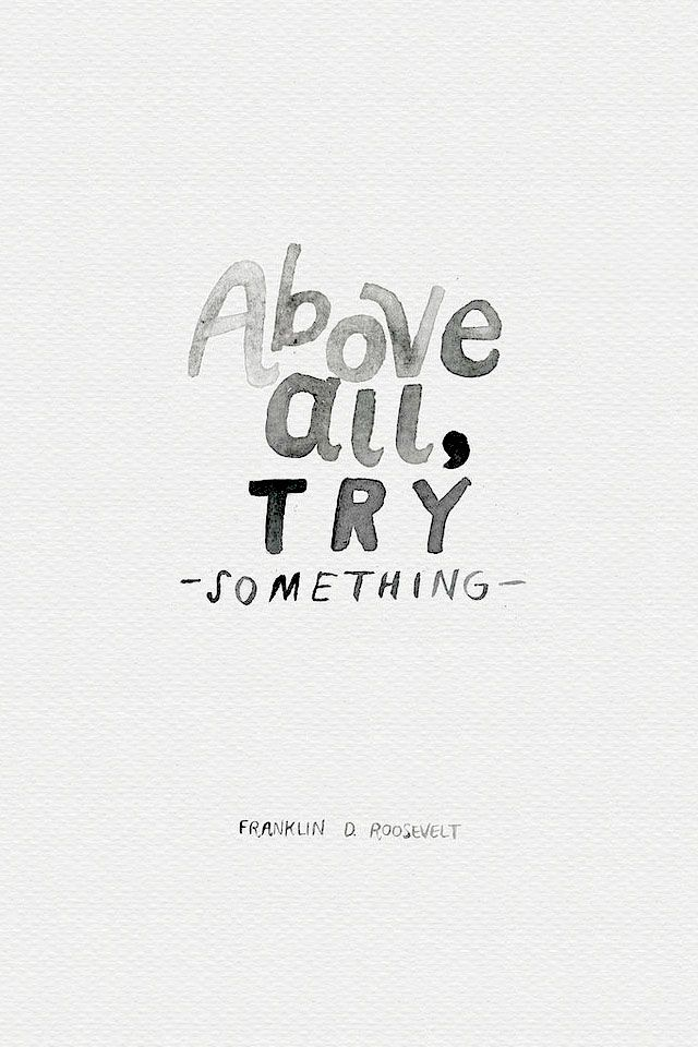 """It is common sense to take a method and try it. If it fails, admit it frankly & try another. But above all, try something."" - Franklin D. Roosevelt #quote"