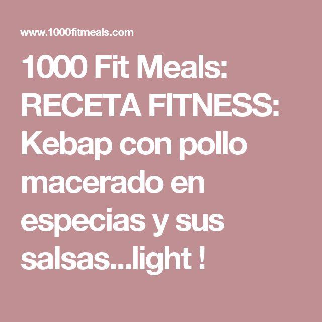 1000 Fit Meals: RECETA FITNESS: Kebap con pollo macerado en especias y sus salsas...light !