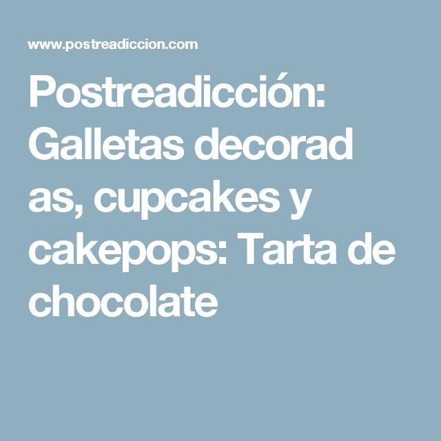 Postreadicción: Galletas decorad as, cupcakes y cakepops: Tarta de chocolate