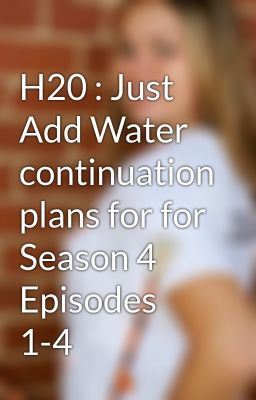H20 just add water continuation plans for for season 4 for H20 just add water seasons
