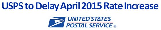 USPS Delays Rate Increase Scheduled for April 26, 2015