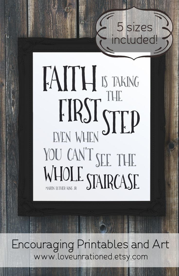 Faith is taking the first step even when you can't see the whole staircase. I love this Martin Luther King, JR quote printable. It reminds me to keep going and keep trying. Just take the first step. Includes 5 sizes so you can print 8x10 up to poster sized prints.
