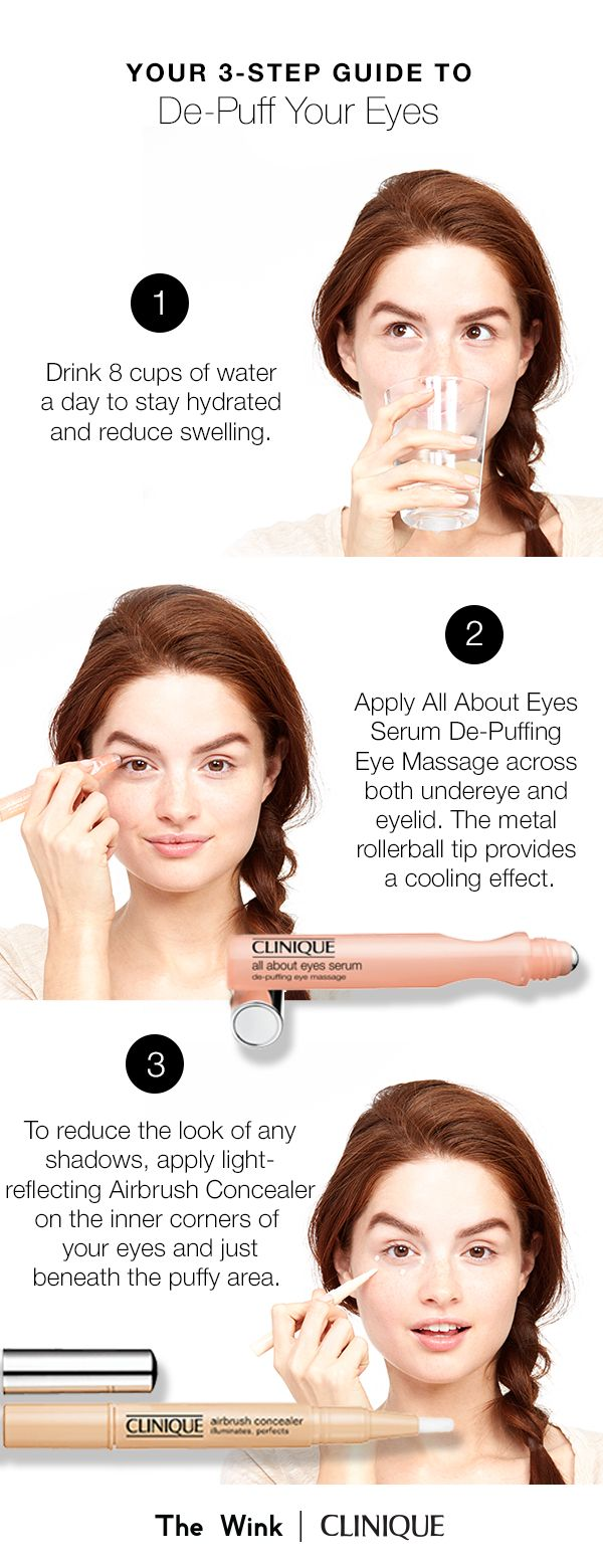 How to de-puff eyes: 1. Drink 8 cups of water a day to stay hydrated and reduce swelling. 2. Apply All About Eyes Serum De-Puffing Eye Massage across both undereye and eyelid. The metal rollerball tip provides a cooling effect. 3. To reduce the look of any shadows, apply light reflecting Airbrush Concealer on the inner corners of your eyes and just beneath the puffy area.