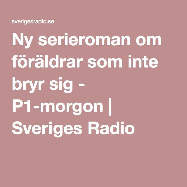 Ny serieroman om föräldrar som inte bryr sig - P1-morgon   Sveriges Radio