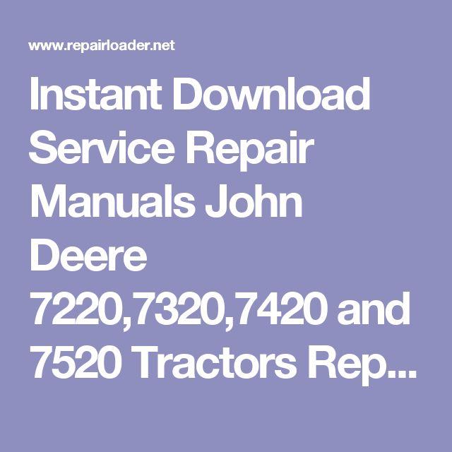 Instant Download Service Repair Manuals John Deere 7220,7320,7420 and 7520 Tractors Repair Manual TM2070