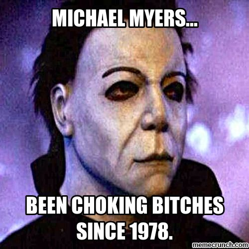Michael Myers Meme   MICHAEL MYERS...