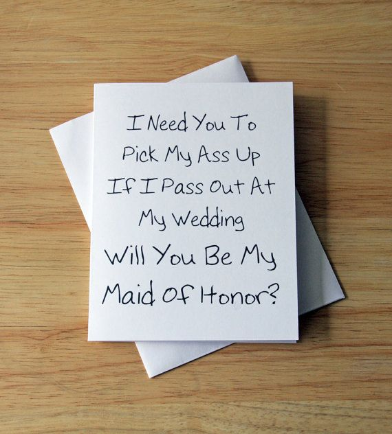 Funny Card For Maid Of Honor, or Best Man.  4.25 x 5.50 (A2) card, printed on white, 100# heavy, matte card stock. Comes with white envelope.