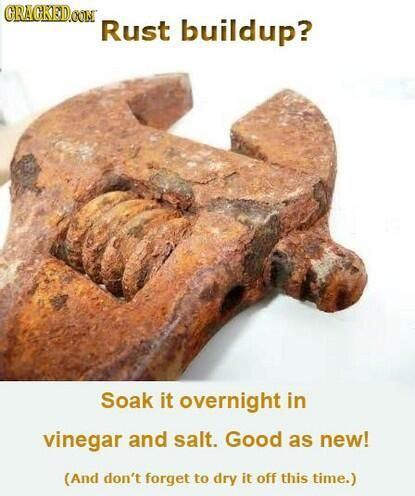 Rust buildup? Soak in overnight in vinegar and salt.