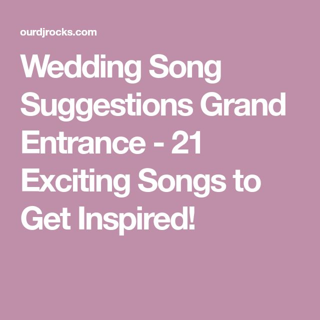 Wedding Song Suggestions Grand Entrance - 21 Exciting Songs to Get Inspired!