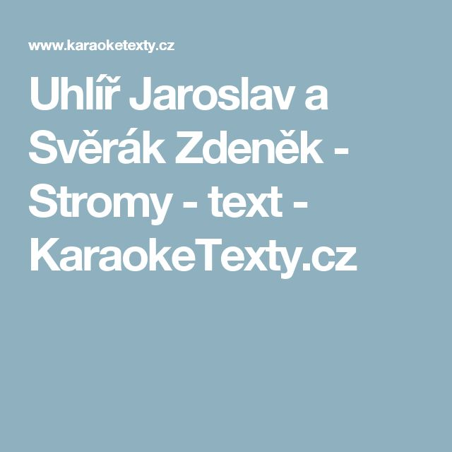 Uhlíř Jaroslav a Svěrák Zdeněk - Stromy - text - KaraokeTexty.cz
