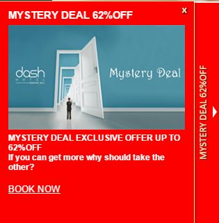 MYSTERY DEAL 62% OFF Mystery deal exclusive offer up to 62% OFF If you can get more why should take the other??? Book now www.dash-hotels.com