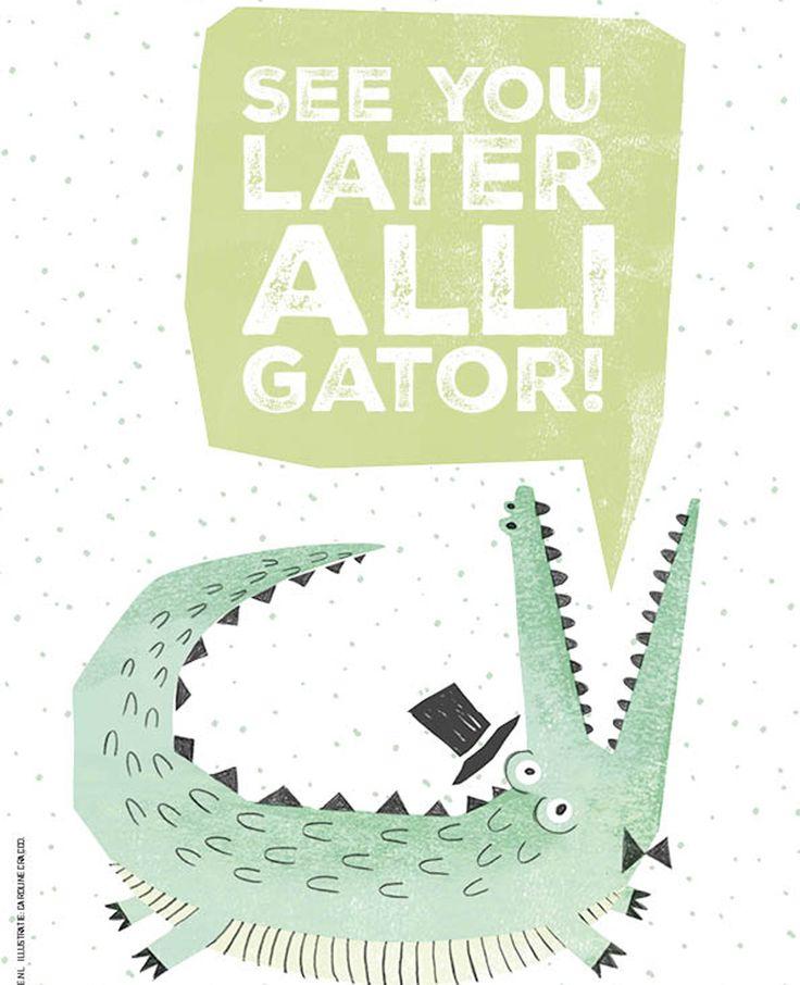 See you later alligator. Laat je inspireren door de spreuk van de week. Vind je deze spreuk leuk? Like en deel 'm dan met je vrienden. Happy weekend! Bron: Flair 33