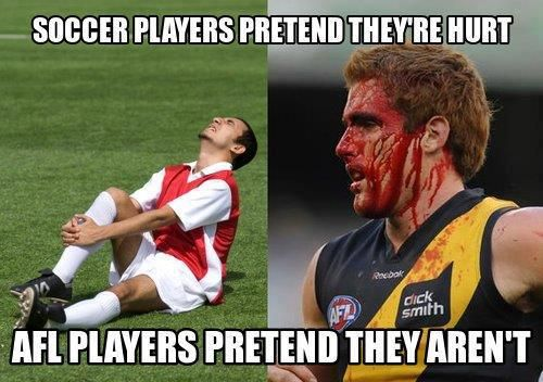 """Soccer Players Pretend They're Hurt. AFL Players Pretend They Aren't."" This is so amusing because it's so true!"