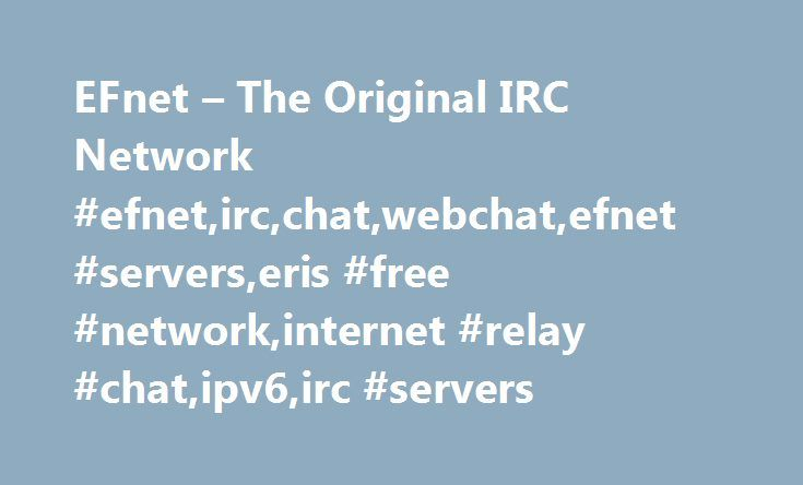 EFnet – The Original IRC Network #efnet,irc,chat,webchat,efnet #servers,eris #free #network,internet #relay #chat,ipv6,irc #servers http://kentucky.nef2.com/efnet-the-original-irc-network-efnetircchatwebchatefnet-serverseris-free-networkinternet-relay-chatipv6irc-servers/  # EFnet Chat Network Data breach Due to an insecure password on an old admin account, hackers were able to retrieve a data dump of the forum database. At this point, it is safe to assume that all passwords are compromised…