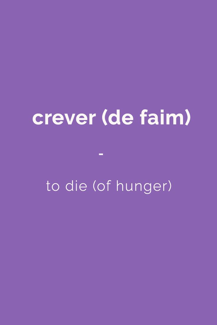 crever (de faim) - to die (of hunger). Find more Slang (with Audio!) in my book: ''Colloquial French'' - The most complete French Slang Ebook available. Learn more here: https://store.talkinfrench.com/product/french-slang-ebook/ Don't hesitate to share #french #slang #words