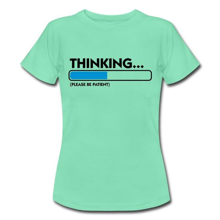 Hvit Thinking...please be patient (2c) T-skjorter - T-skjorte for kvinner