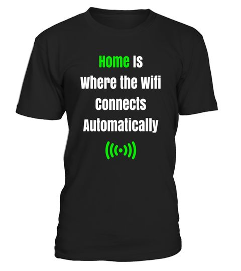 "# Home is Where the Wifi Connects Automatically Funny T-Shirt .  Special Offer, not available in shops      Comes in a variety of styles and colours      Buy yours now before it is too late!      Secured payment via Visa / Mastercard / Amex / PayPal      How to place an order            Choose the model from the drop-down menu      Click on ""Buy it now""      Choose the size and the quantity      Add your delivery address and bank details      And that's it!      Tags: This is the perfect…"