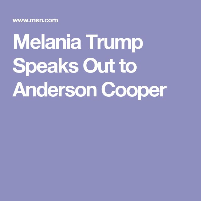 Melania Trump Speaks Out to Anderson Cooper