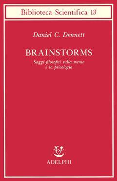 Brainstorms. Saggi filosofici sulla mente e la psicologia | Daniel C. Dennett - Adelphi Edizioni  Credo che quest'opera di filosofia della mente sia di grandissima importanza» ha scritto Hilary Putnam a proposito di Brainstorms. E Noam Chomsky: «Con tocco sicuro e una grande capacità di comprensione Dennett ha sottoposto ad analisi questioni che si pongono sulla frontiera dello studio scientifico della mente e del cervello – o forse già un po' al di là di essa». Da parti ben distinte…