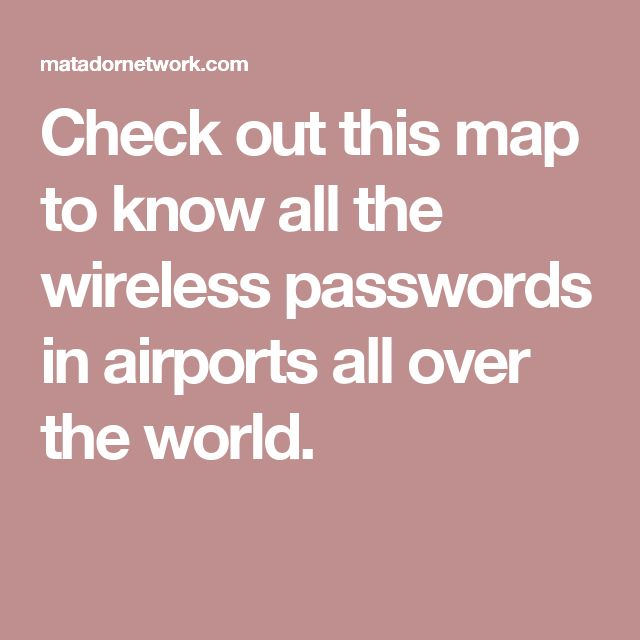 Check out this map to know all the wireless passwords in airports all over the world.