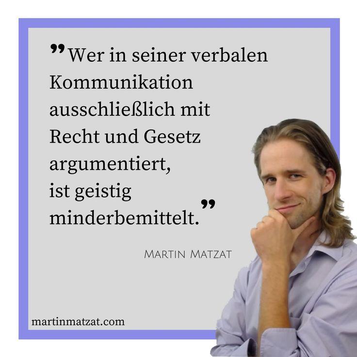 #Zitate #Sprüche #Weisheiten #Quotes Wer in seiner verbalen #Kommunikation ausschließlich mit #Recht und #Gesetz argumentiert, ist #geistig minderbemittelt.