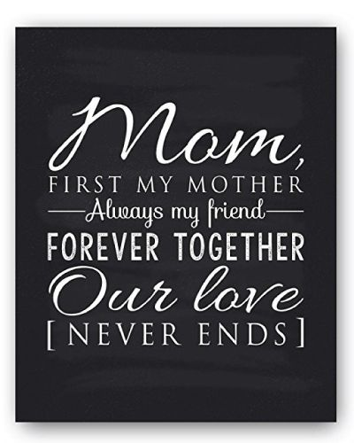 """Mom Poem Chalkboard Style Decor. Reads """"Mom, first my mother, always my friend, forever together, our love never ends"""". Meaningful mom quotes gifts (Christmas gifts for mom from daughter)"""