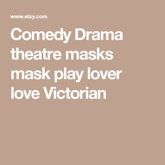 Comedy Drama theatre masks mask play lover love Victorian