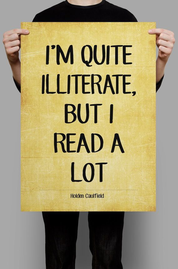 "J. D. Salinger quote, Holden Caulfield quote, Printable art, Literary Quote, Printable Quotes, Instant download, ""I'm quite illiterate..."""