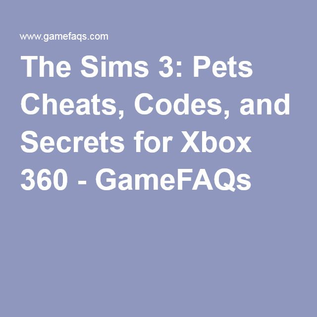 The Sims 3: Pets Cheats, Codes, and Secrets for Xbox 360 - GameFAQs
