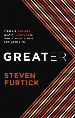 Greater: Dream Bigger. Start Smaller. Ignite God's Vision for Your Life. by Steven Furtick, http://www.amazon.com/dp/160142325X/ref=cm_sw_r_pi_dp_PaTrqb1PSPEFN